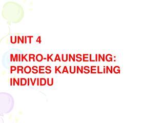 UNIT  4 MIKRO-KAUNSELING: PROSES  KAUNSELiNG  INDIVIDU
