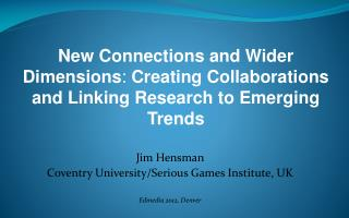 Jim Hensman Coventry University/Serious Games Institute, UK Edmedia 2012, Denver