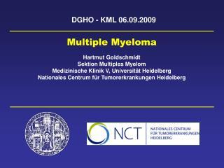 Multiple Myeloma  Hartmut Goldschmidt Sektion Multiples Myelom Medizinische Klinik V, Universit t Heidelberg Nationales