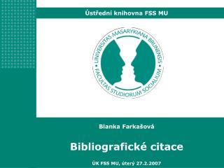 Blanka Farkašová Bibliografické citace ÚK FSS MU, úterý 27.2.2007