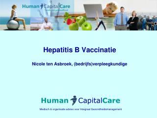 Hepatitis B Vaccinatie Nicole ten Asbroek, (bedrijfs)verpleegkundige