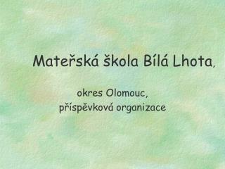 Mateřská škola Bílá Lhota , okres Olomouc,  příspěvková organizace