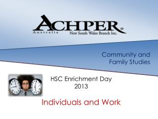 Community and  Family Studies HSC Enrichment  D ay 2013 Individuals and Work