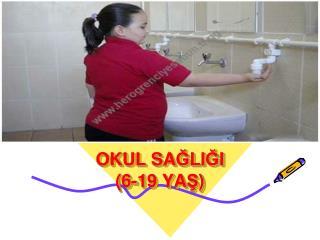 OKUL SA Ğ LI Ğ I (6-19 YA Ş )