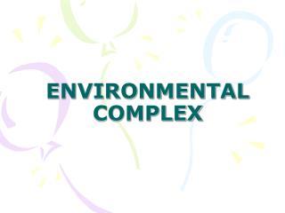 ENVIRONMENTAL COMPLEX