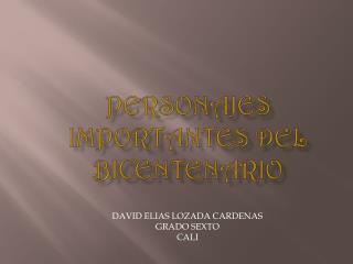 PERSONAJES IMPORTANTES DEL BICENTENARIO