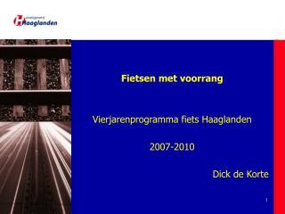 Fietsen met voorrang Vierjarenprogramma fiets Haaglanden 2007-2010 Dick de Korte