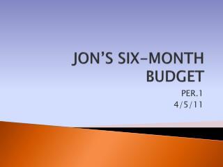 JON'S SIX-MONTH BUDGET
