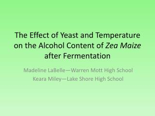 The Effect of Yeast and Temperature on the Alcohol Content of  Zea  Maize  after Fermentation
