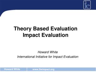 Theory Based Evaluation Impact Evaluation