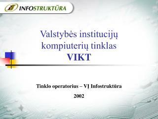 Valstybės  i nstitucijų k ompiuterių  t inklas V IKT