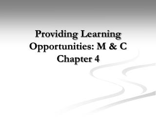 Providing Learning Opportunities: M & C Chapter 4