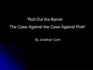 �Roll Out the Barrel: The Case Against the Case Against Pork�