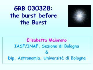 GRB  030328 :  the burst before the Burst