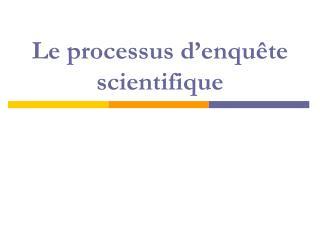Le processus d ' enquête scientifique
