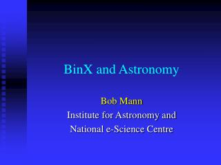 BinX and Astronomy