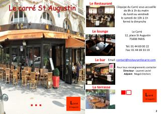 Le Carré       12, place St Augustin     75008 PARIS      Tél: 01 44 69 00 22