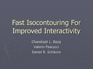 Fast Isocontouring For Improved Interactivity