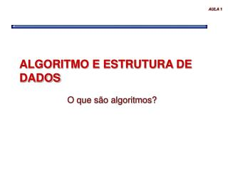 ALGORITMO E ESTRUTURA DE DADOS