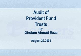 Audit of  Provident Fund  Trusts  By  Ghulam Ahmad Raza August 22,2009