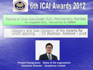 Name of the Nominee  -ICAI Membership Number Mr.  Nrupesh  C Shah,  Membership No. 039982