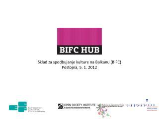 Sklad za spodbujanje kulture na Balkanu (BIFC) Postojna, 5. 1. 2012