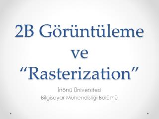 2B G�r�nt�leme ve � Rasterization �