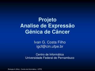 Ivan G. Costa Filho igcf@cin.ufpe.br Centro de Informática Universidade Federal de Pernambuco