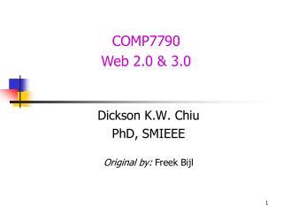 Dickson K.W. Chiu PhD, SMIEEE Original by:  Freek Bijl