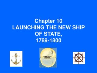 Chapter 10 LAUNCHING THE NEW SHIP OF STATE,  1789-1800