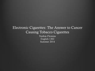 Electronic Cigarettes: The Answer to Cancer Causing Tobacco  Cigarettes