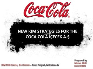 NEW KIM STRATEGIES FOR THE COCA COLA İÇECEK A.Ş
