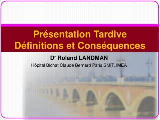 Pr�sentation Tardive  D�finitions et Cons�quences