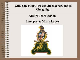 Guié Che guiigu: El convite (La regada) de Che guiigu