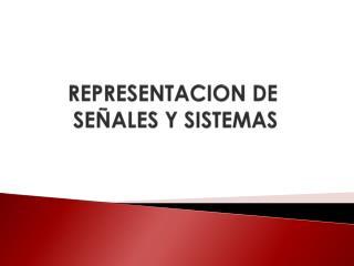 REPRESENTACION DE SEÑALES Y SISTEMAS