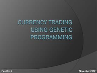 Currency  Trading  Using  genetic programming