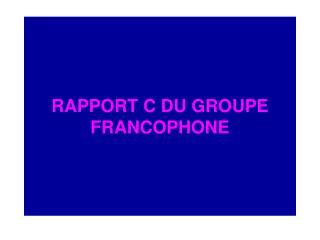 RAPPORT C DU GROUPE FRANCOPHONE