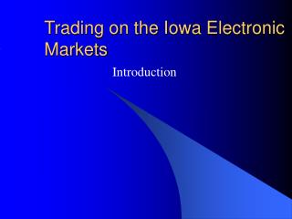 Trading on the Iowa Electronic Markets