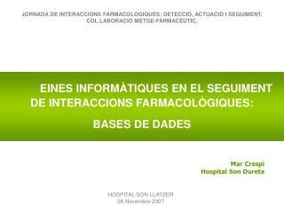 EINES INFORMÀTIQUES EN EL SEGUIMENT DE INTERACCIONS FARMACOLÒGIQUES:  BASES DE DADES