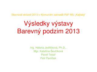"""Slavnosti sklizně 2013 v Komunitní zahradě PdF MU """"Kejbaly""""  Výsledky výstavy  Barevný podzim 2013"""