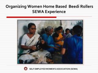 Organizing Women Home Based  Beedi Rollers  SEWA Experience