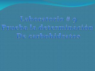 Laboratorio # 9 Prueba la determinación  De carbohidratos