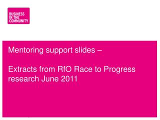Mentoring support slides – Extracts from  RfO  Race to Progress research June 2011