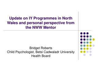Update on IY Programmes in North Wales and personal perspective from the NWW Mentor