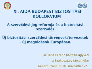 Dr. Kiss Ferenc Kálmán ügyvéd a Szakosztály társelnöke Gellért Szálló 2010. november 25.