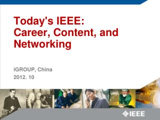 Today's IEEE:   Career, Content, and Networking