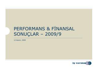 PERFORMANS & FİNANSAL SONUÇLAR – 2009/9