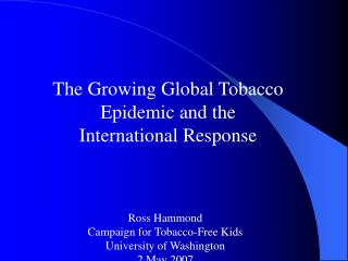 The Growing Global Tobacco Epidemic and the  International Response