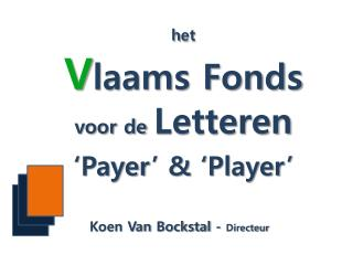 h et V laams Fonds  voor de  Letteren ' Payer ' & ' Player '