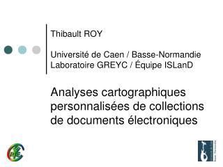 Thibault ROY Université de Caen / Basse-Normandie Laboratoire GREYC / Équipe ISLanD